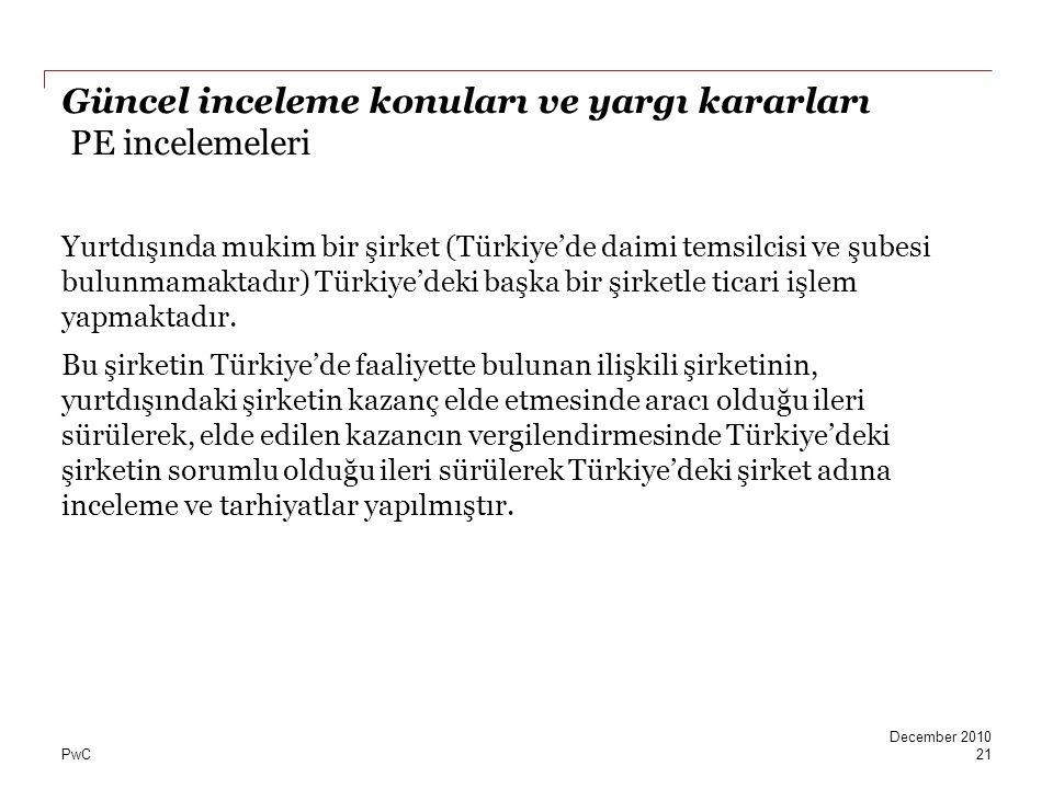 PwC Güncel inceleme konuları ve yargı kararları PE incelemeleri Yurtdışında mukim bir şirket (Türkiye'de daimi temsilcisi ve şubesi bulunmamaktadır) T