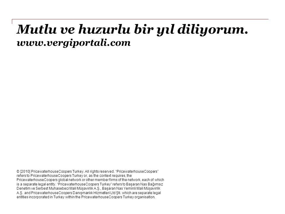 """Mutlu ve huzurlu bir yıl diliyorum. www.vergiportali.com © [2010] PricewaterhouseCoopers Turkey. All rights reserved. """"PricewaterhouseCoopers"""" refers"""