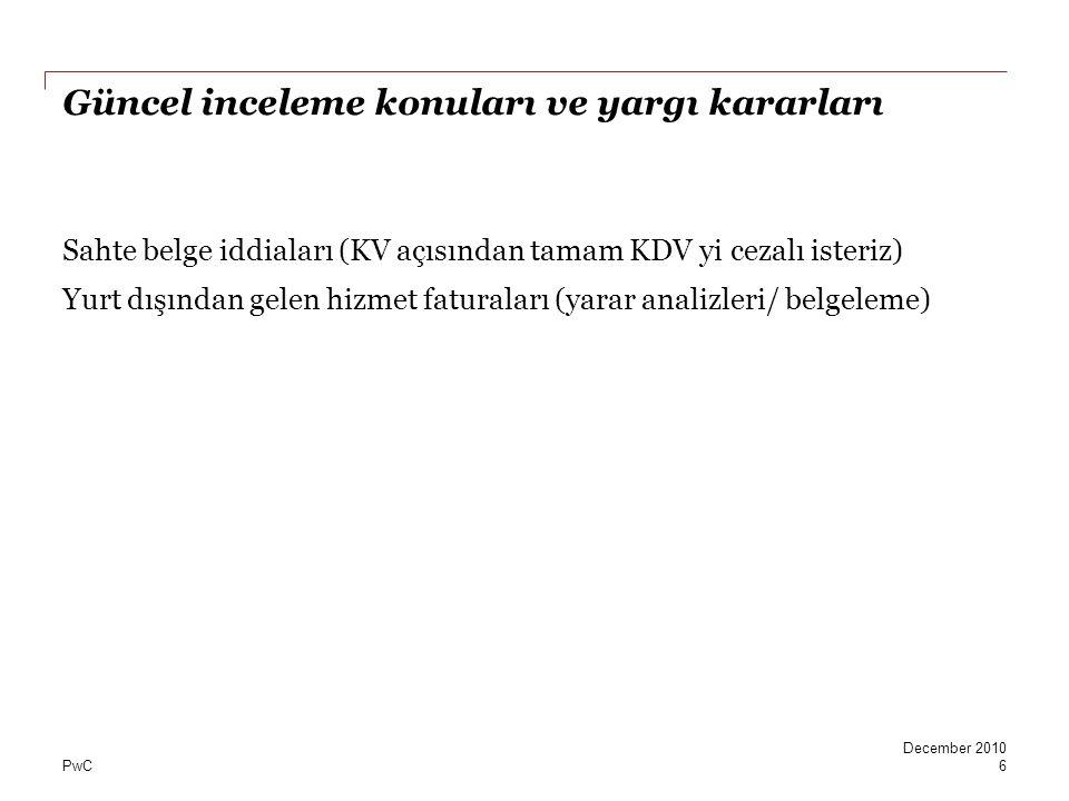PwC Güncel inceleme konuları ve yargı kararları Sahte belge iddiaları (KV açısından tamam KDV yi cezalı isteriz) Yurt dışından gelen hizmet faturaları