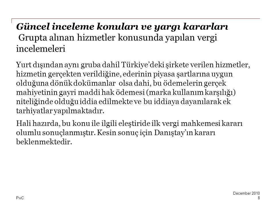 PwC Güncel inceleme konuları ve yargı kararları Grupta alınan hizmetler konusunda yapılan vergi incelemeleri Yurt dışından aynı gruba dahil Türkiye'de