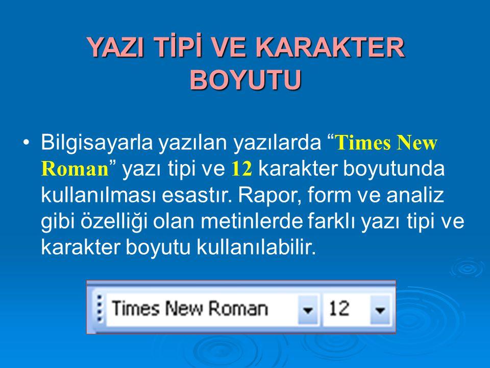 """Bilgisayarla yazılan yazılarda """" Times New Roman """" yazı tipi ve 12 karakter boyutunda kullanılması esastır. Rapor, form ve analiz gibi özelliği olan m"""