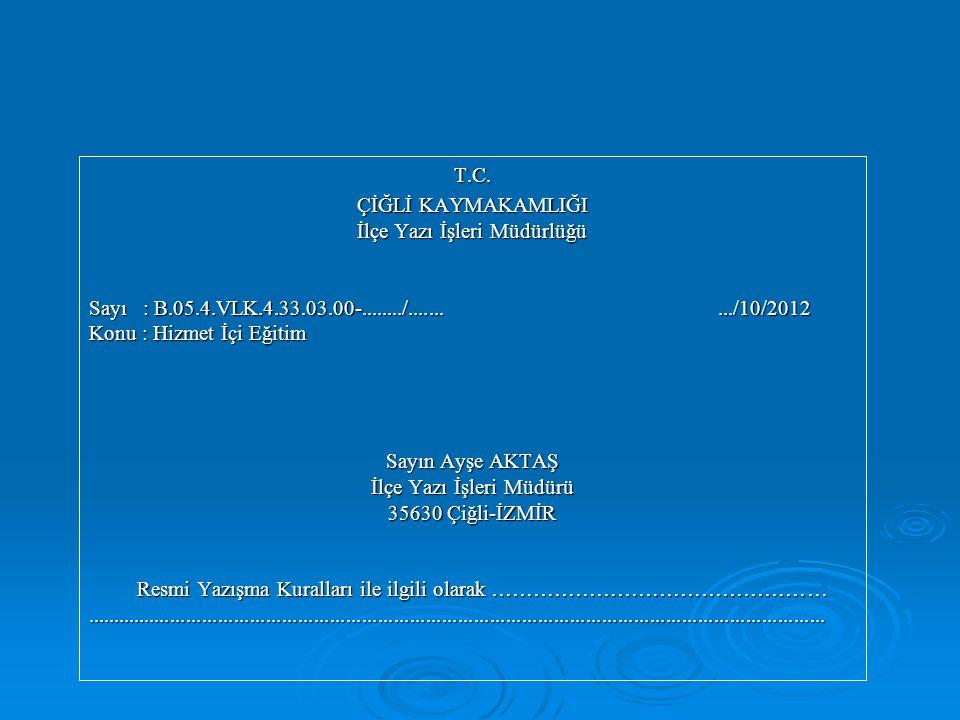 T.C. ÇİĞLİ KAYMAKAMLIĞI İlçe Yazı İşleri Müdürlüğü Sayı : B.05.4.VLK.4.33.03.00-......../........../10/2012 Konu : Hizmet İçi Eğitim Sayın Ayşe AKTAŞ