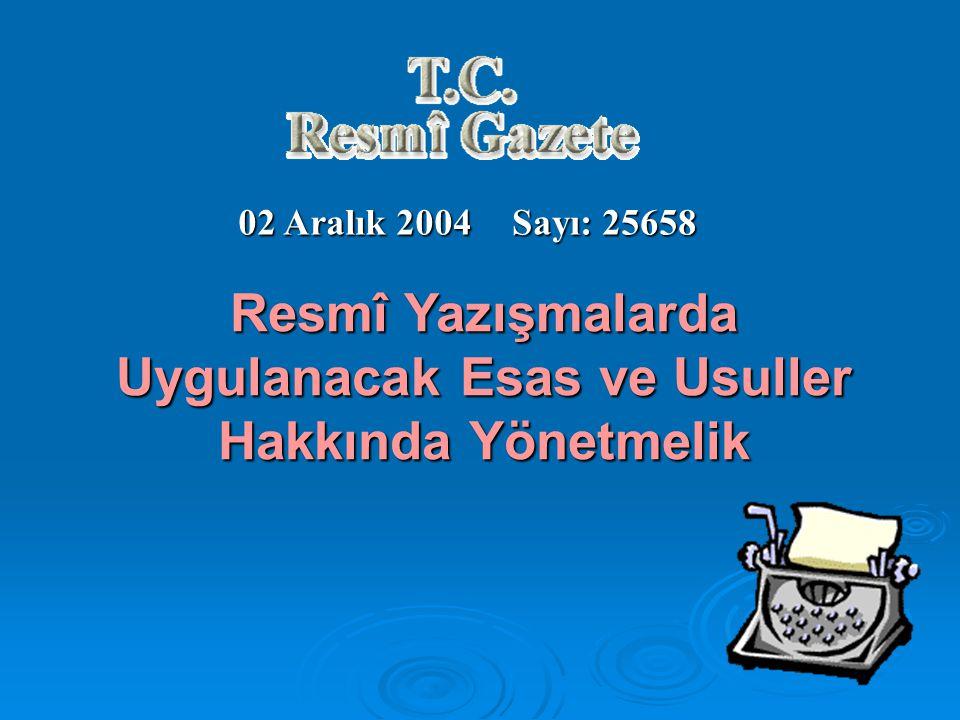 02 Aralık 2004 Sayı: 25658 Resmî Yazışmalarda Uygulanacak Esas ve Usuller Hakkında Yönetmelik
