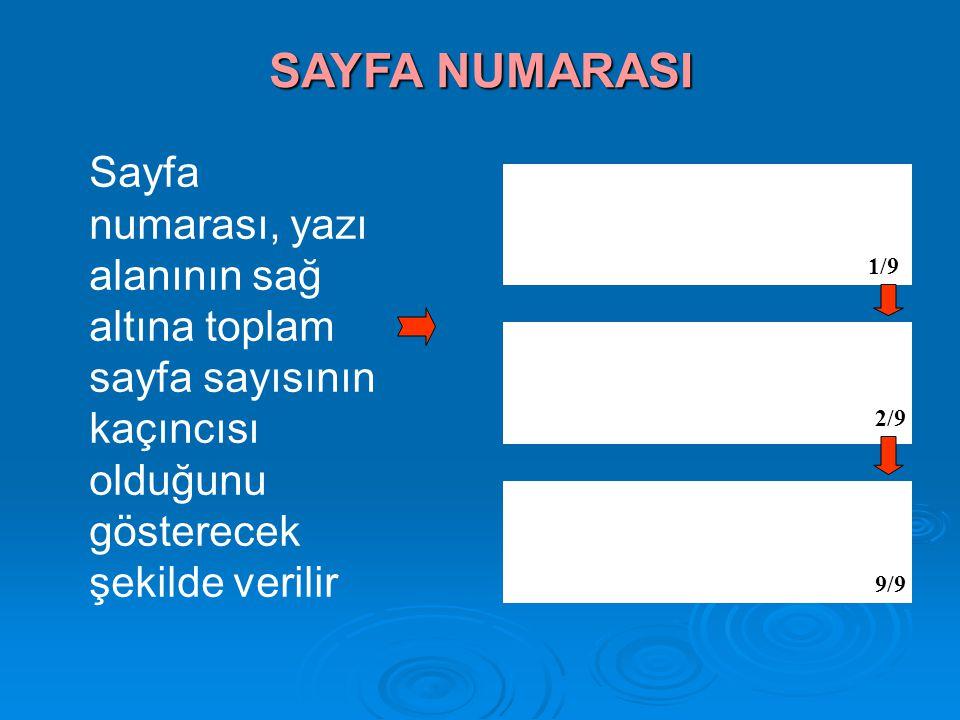 Sayfa numarası, yazı alanının sağ altına toplam sayfa sayısının kaçıncısı olduğunu gösterecek şekilde verilir 1/9 2/9 9/9 SAYFA NUMARASI