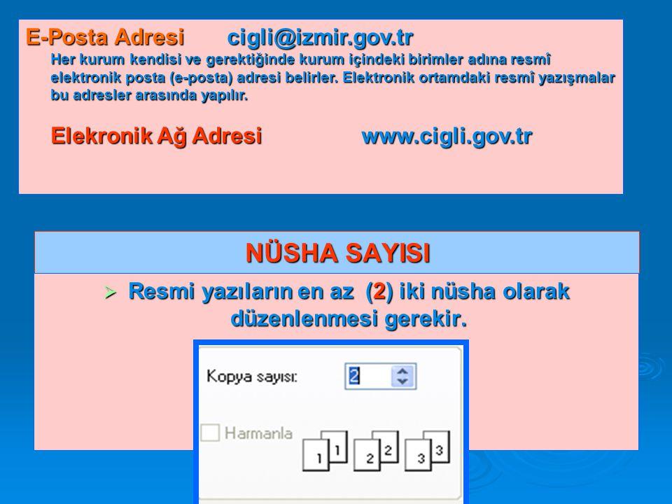 NÜSHA SAYISI  Resmi yazıların en az (2) iki nüsha olarak düzenlenmesi gerekir. E-Posta Adresicigli@izmir.gov.tr Her kurum kendisi ve gerektiğinde kur