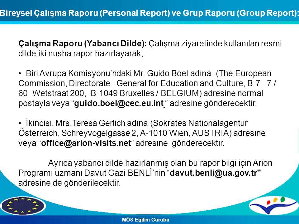 Çalışma Raporu (Yabancı Dilde): Çalışma ziyaretinde kullanılan resmi dilde iki nüsha rapor hazırlayarak, Biri Avrupa Komisyonu'ndaki Mr. Guido Boel ad