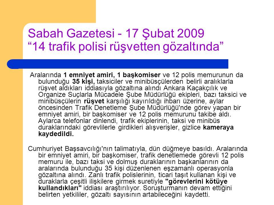 """Sabah Gazetesi - 17 Şubat 2009 """"14 trafik polisi rüşvetten gözaltında"""" Aralarında 1 emniyet amiri, 1 başkomiser ve 12 polis memurunun da bulunduğu 35"""