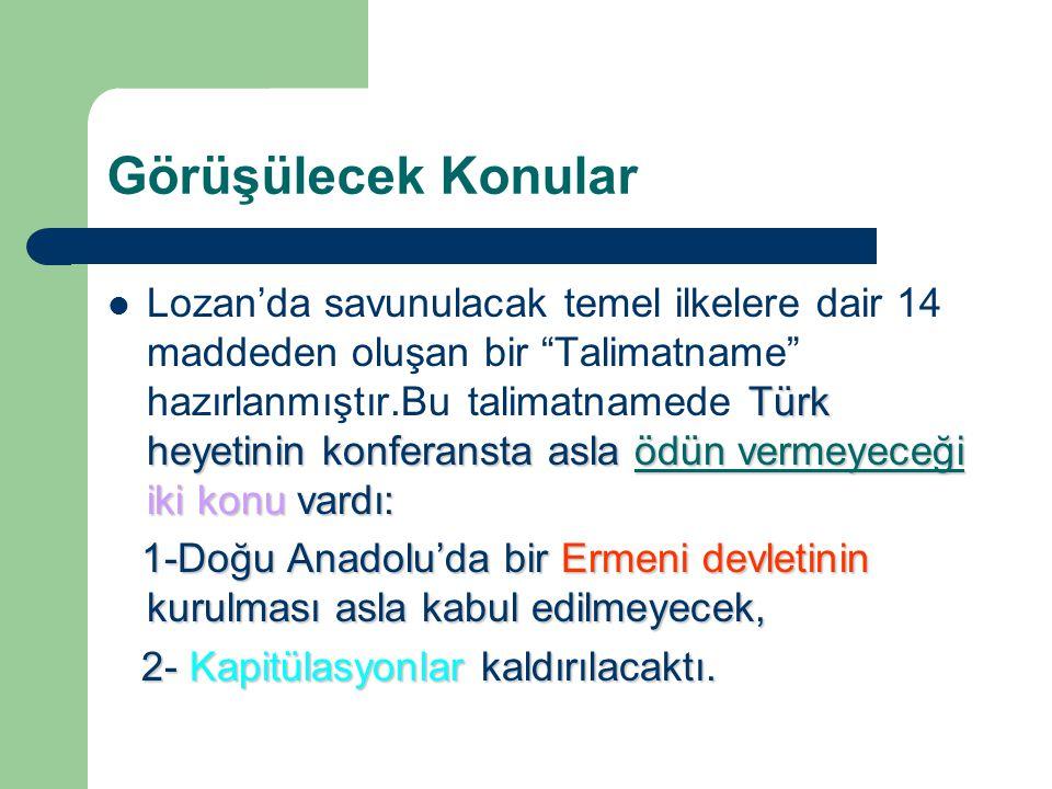 """Görüşülecek Konular Türk heyetinin konferansta asla ödün vermeyeceği iki konu vardı: Lozan'da savunulacak temel ilkelere dair 14 maddeden oluşan bir """""""