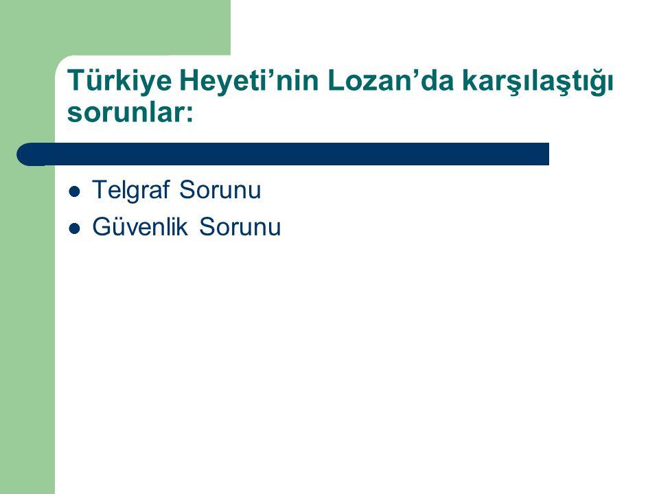 Türkiye Heyeti'nin Lozan'da karşılaştığı sorunlar: Telgraf Sorunu Güvenlik Sorunu