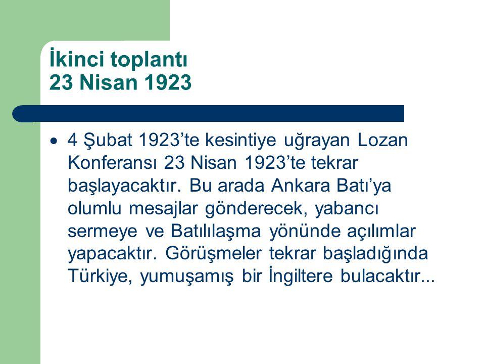 İkinci toplantı 23 Nisan 1923  4 Şubat 1923'te kesintiye uğrayan Lozan Konferansı 23 Nisan 1923'te tekrar başlayacaktır. Bu arada Ankara Batı'ya olum