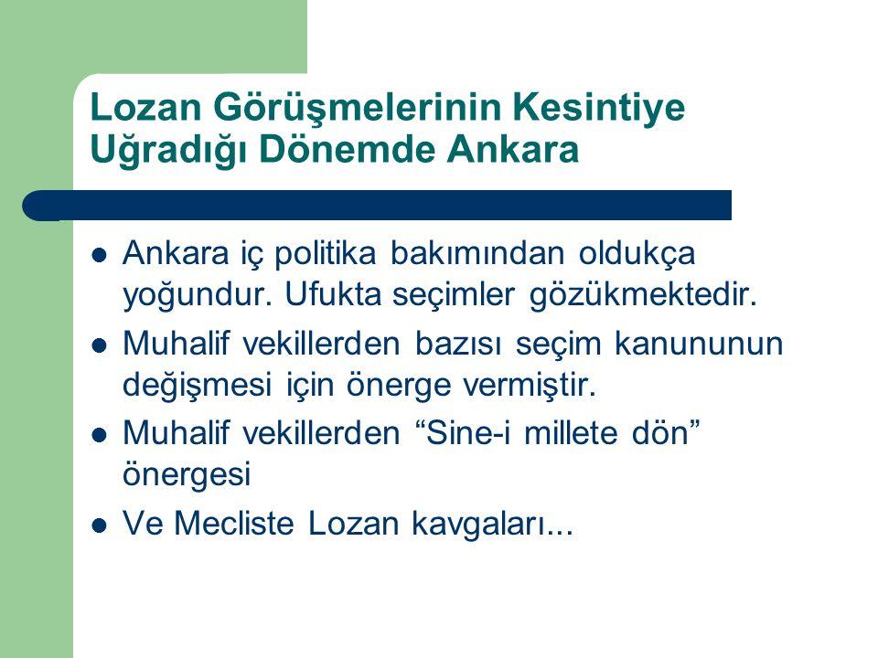 Lozan Görüşmelerinin Kesintiye Uğradığı Dönemde Ankara Ankara iç politika bakımından oldukça yoğundur. Ufukta seçimler gözükmektedir. Muhalif vekiller