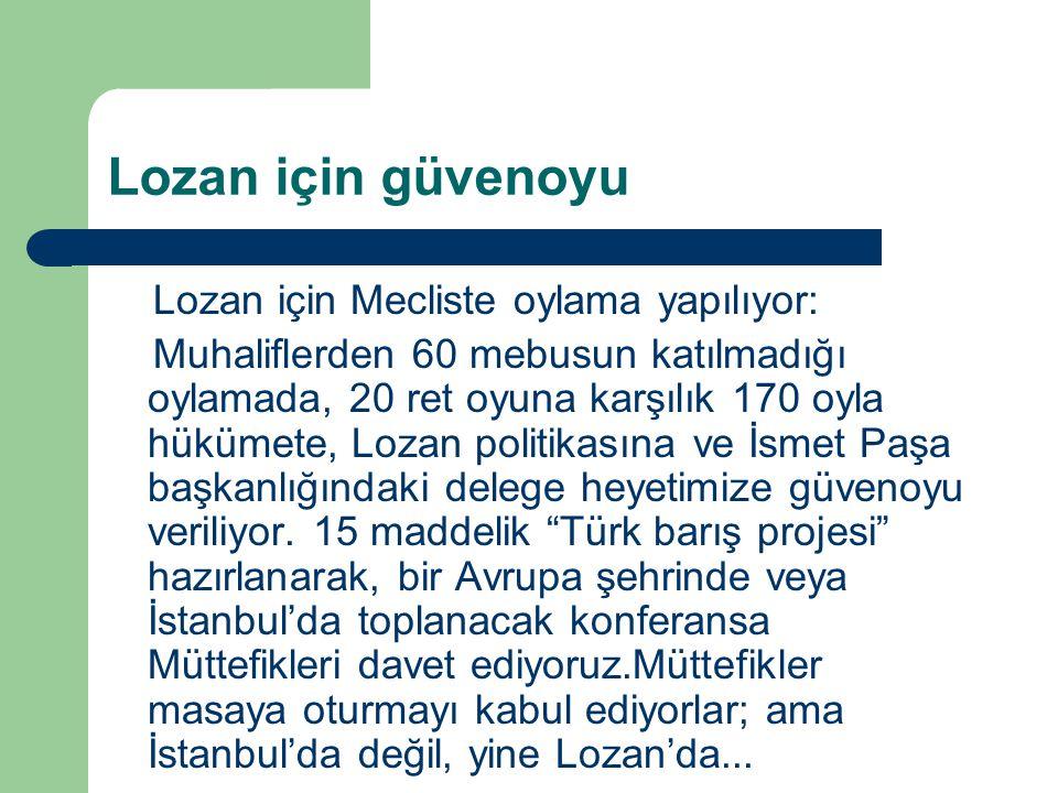 Lozan için güvenoyu Lozan için Mecliste oylama yapılıyor: Muhaliflerden 60 mebusun katılmadığı oylamada, 20 ret oyuna karşılık 170 oyla hükümete, Loza