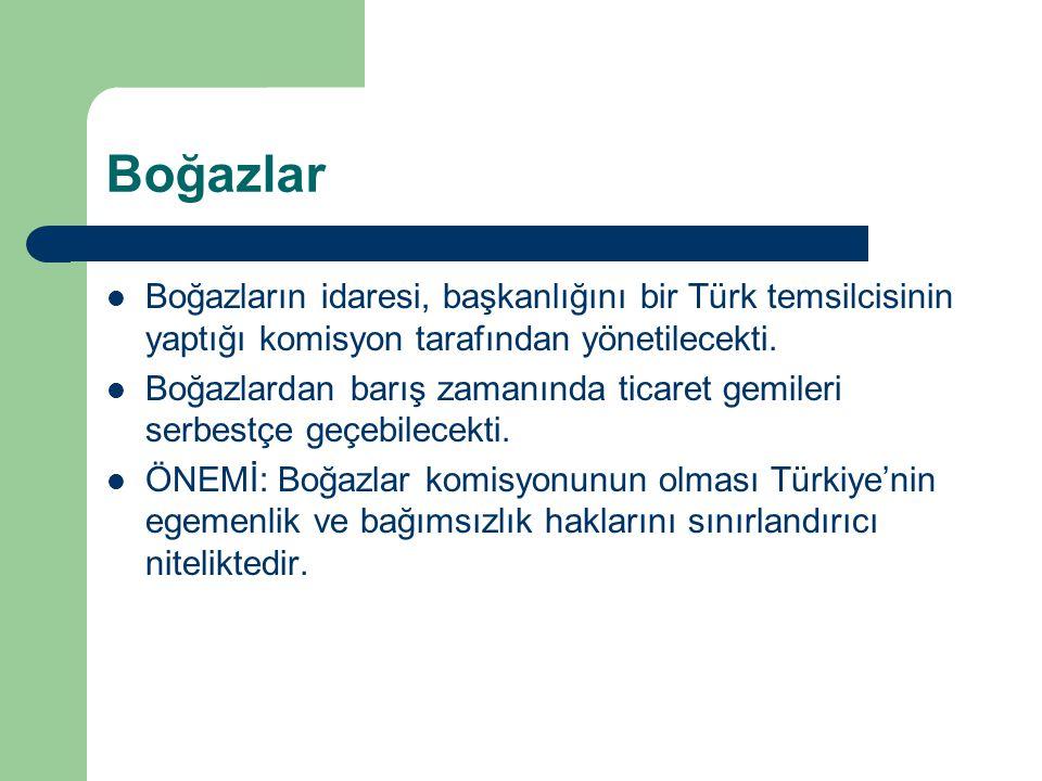 Boğazlar Boğazların idaresi, başkanlığını bir Türk temsilcisinin yaptığı komisyon tarafından yönetilecekti. Boğazlardan barış zamanında ticaret gemile