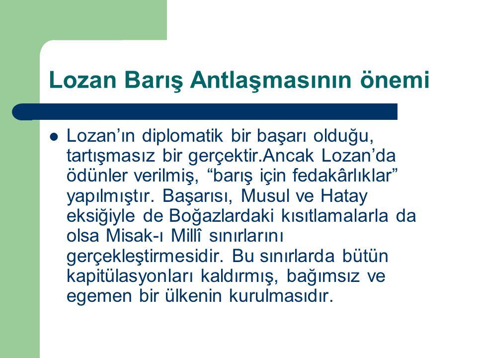 """Lozan Barış Antlaşmasının önemi Lozan'ın diplomatik bir başarı olduğu, tartışmasız bir gerçektir.Ancak Lozan'da ödünler verilmiş, """"barış için fedakârl"""