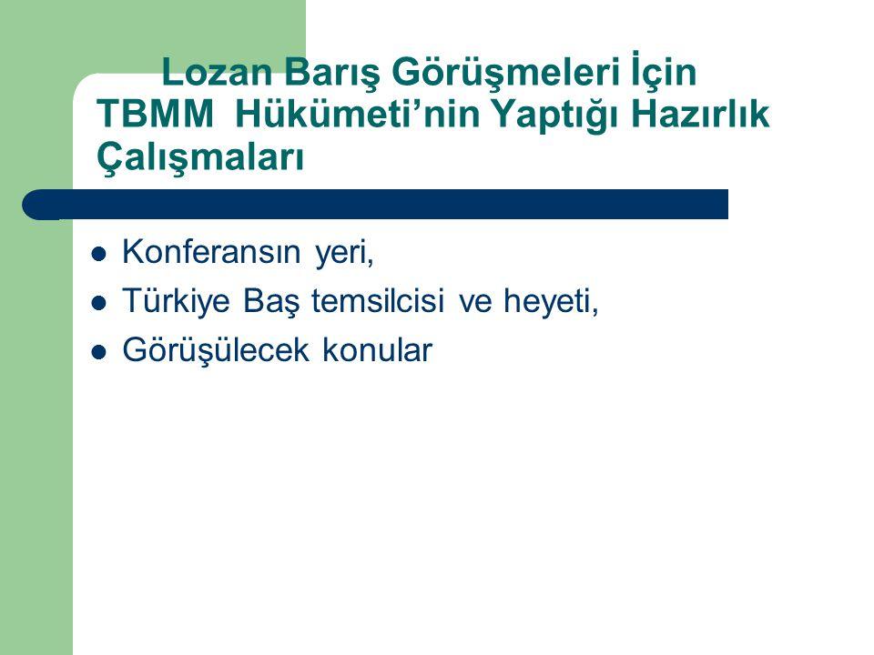 Lozan Barış Görüşmeleri İçin TBMM Hükümeti'nin Yaptığı Hazırlık Çalışmaları Konferansın yeri, Türkiye Baş temsilcisi ve heyeti, Görüşülecek konular
