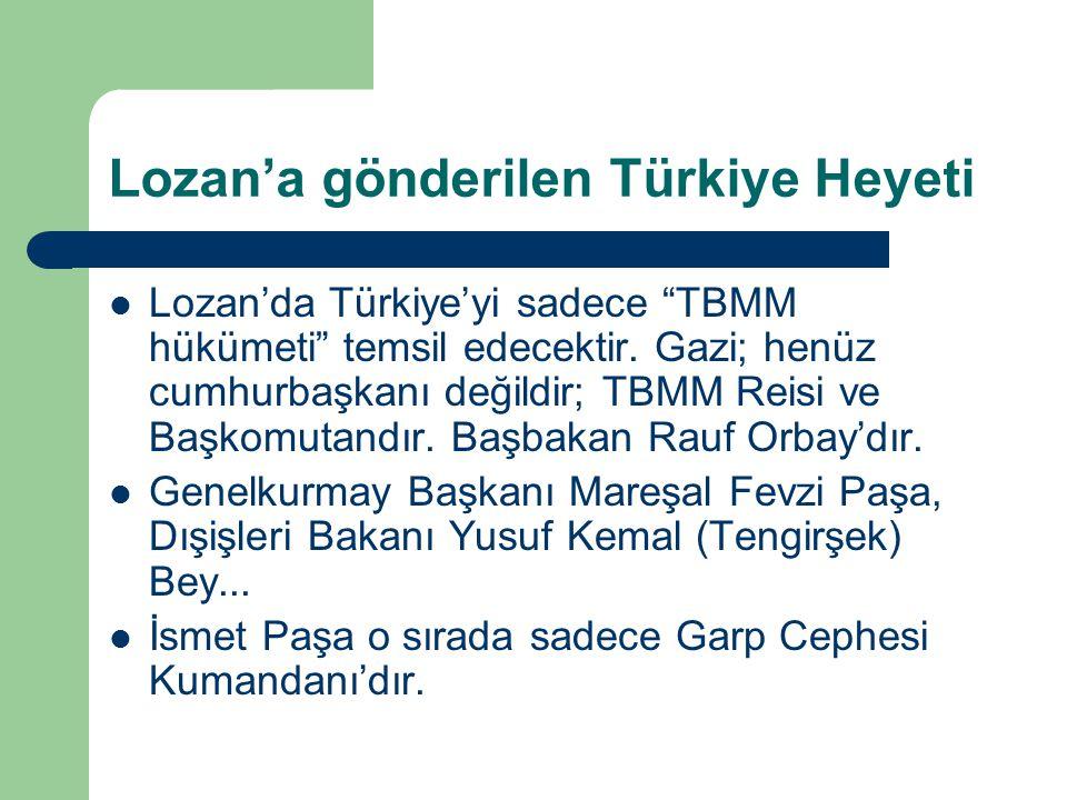 """Lozan'a gönderilen Türkiye Heyeti Lozan'da Türkiye'yi sadece """"TBMM hükümeti"""" temsil edecektir. Gazi; henüz cumhurbaşkanı değildir; TBMM Reisi ve Başko"""