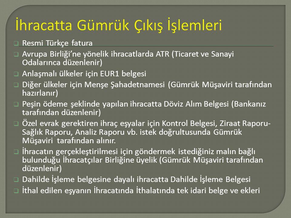  Resmi Türkçe fatura  Avrupa Birliği'ne yönelik ihracatlarda ATR (Ticaret ve Sanayi Odalarınca düzenlenir)  Anlaşmalı ülkeler için EUR1 belgesi  D