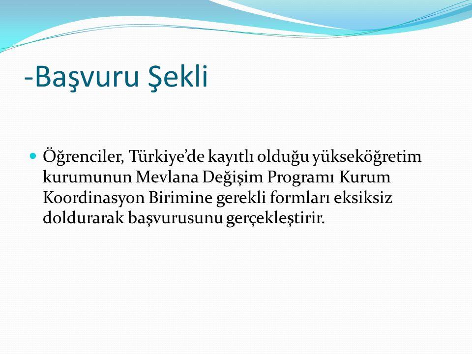 -Başvuru Şekli Öğrenciler, Türkiye'de kayıtlı olduğu yükseköğretim kurumunun Mevlana Değişim Programı Kurum Koordinasyon Birimine gerekli formları eks