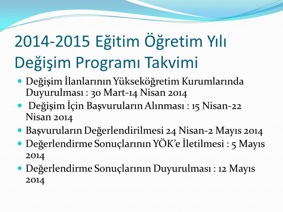 2014-2015 Eğitim Öğretim Yılı Değişim Programı Takvimi Değişim İlanlarının Yükseköğretim Kurumlarında Duyurulması : 30 Mart-14 Nisan 2014 Değişim İçin