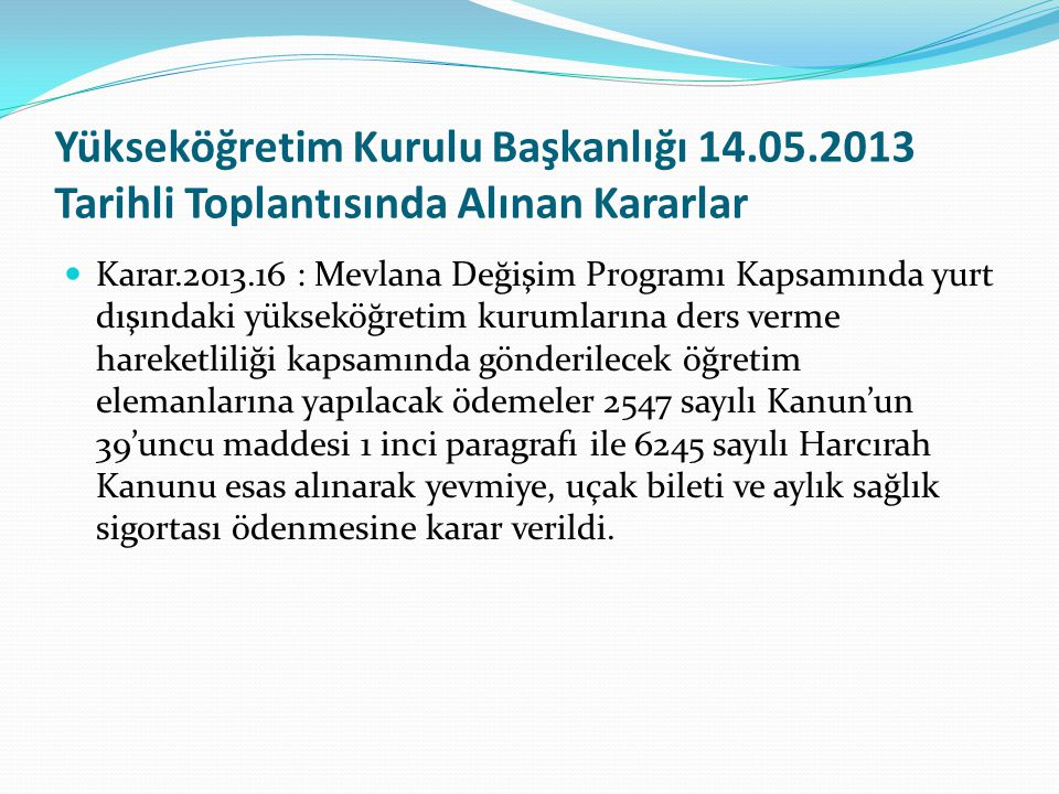 Yükseköğretim Kurulu Başkanlığı 14.05.2013 Tarihli Toplantısında Alınan Kararlar Karar.2013.16 : Mevlana Değişim Programı Kapsamında yurt dışındaki yü