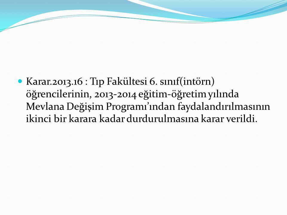 Karar.2013.16 : Tıp Fakültesi 6. sınıf(intörn) öğrencilerinin, 2013-2014 eğitim-öğretim yılında Mevlana Değişim Programı'ından faydalandırılmasının ik