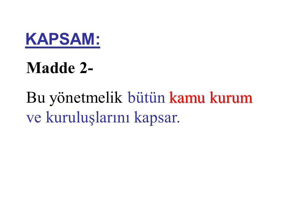 KAPSAM: Madde 2- Bu yönetmelik bütün k kk kamu kurum ve kuruluşlarını kapsar.