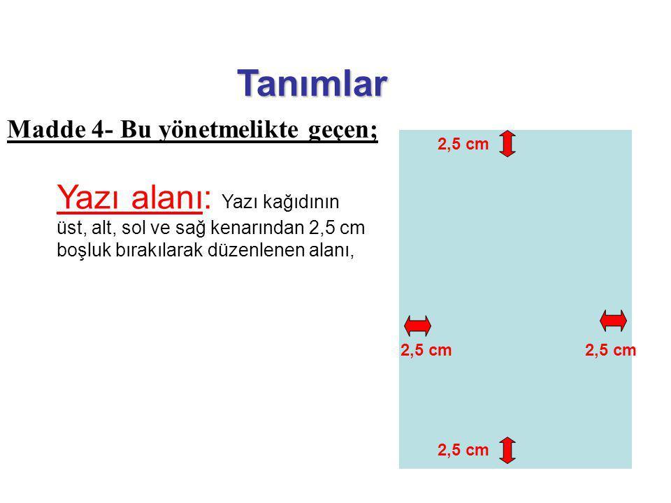 Yazı alanı: Yazı kağıdının üst, alt, sol ve sağ kenarından 2,5 cm boşluk bırakılarak düzenlenen alanı, 2,5 cm Tanımlar