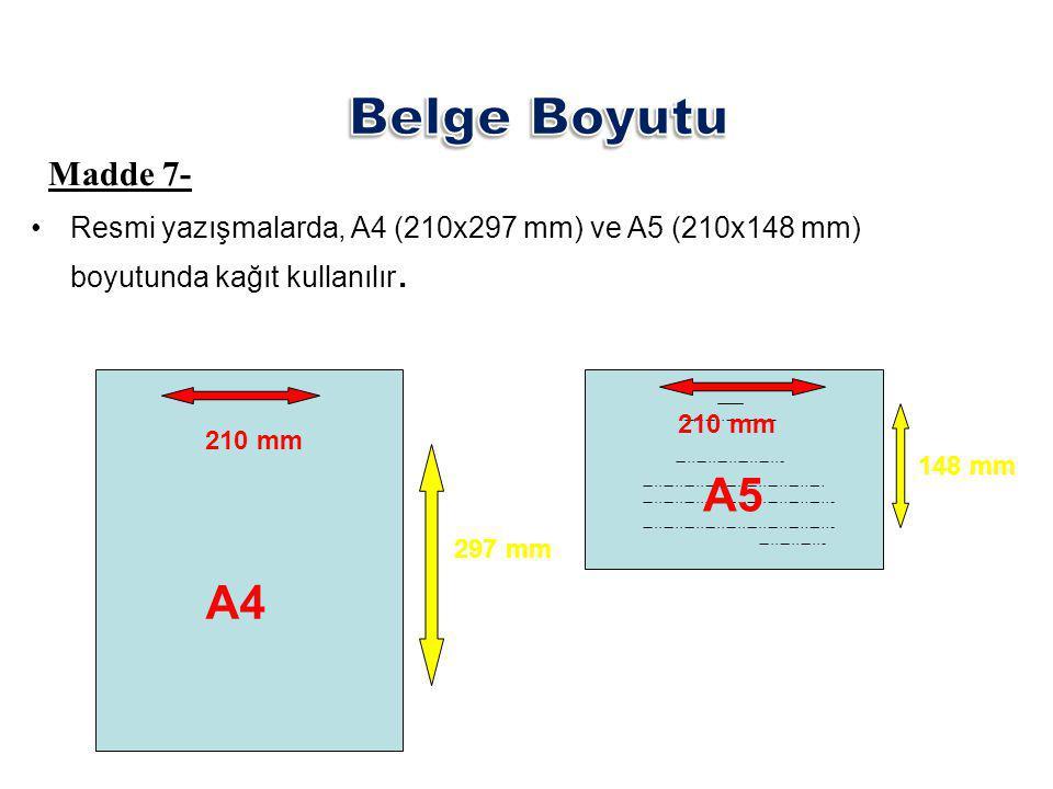 Madde 7- Resmi yazışmalarda, A4 (210x297 mm) ve A5 (210x148 mm) boyutunda kağıt kullanılır.