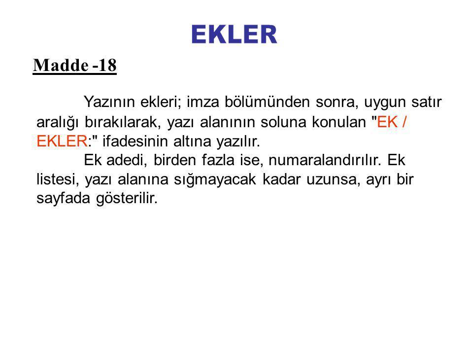 Yazının ekleri; imza bölümünden sonra, uygun satır aralığı bırakılarak, yazı alanının soluna konulan EK / EKLER: ifadesinin altına yazılır.