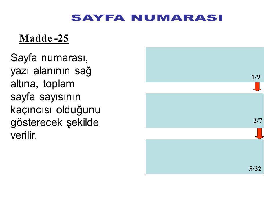 Sayfa numarası, yazı alanının sağ altına, toplam sayfa sayısının kaçıncısı olduğunu gösterecek şekilde verilir.