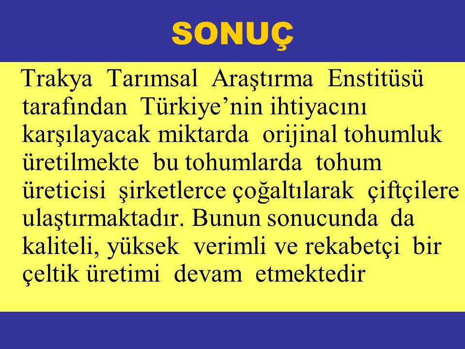 SONUÇ Trakya Tarımsal Araştırma Enstitüsü tarafından Türkiye'nin ihtiyacını karşılayacak miktarda orijinal tohumluk üretilmekte bu tohumlarda tohum üreticisi şirketlerce çoğaltılarak çiftçilere ulaştırmaktadır.