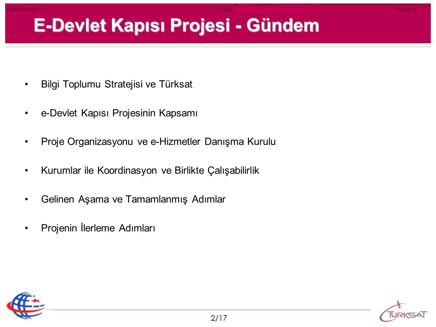 2/17 Bilgi Toplumu Stratejisi ve Türksat e-Devlet Kapısı Projesinin Kapsamı Proje Organizasyonu ve e-Hizmetler Danışma Kurulu Kurumlar ile Koordinasyo
