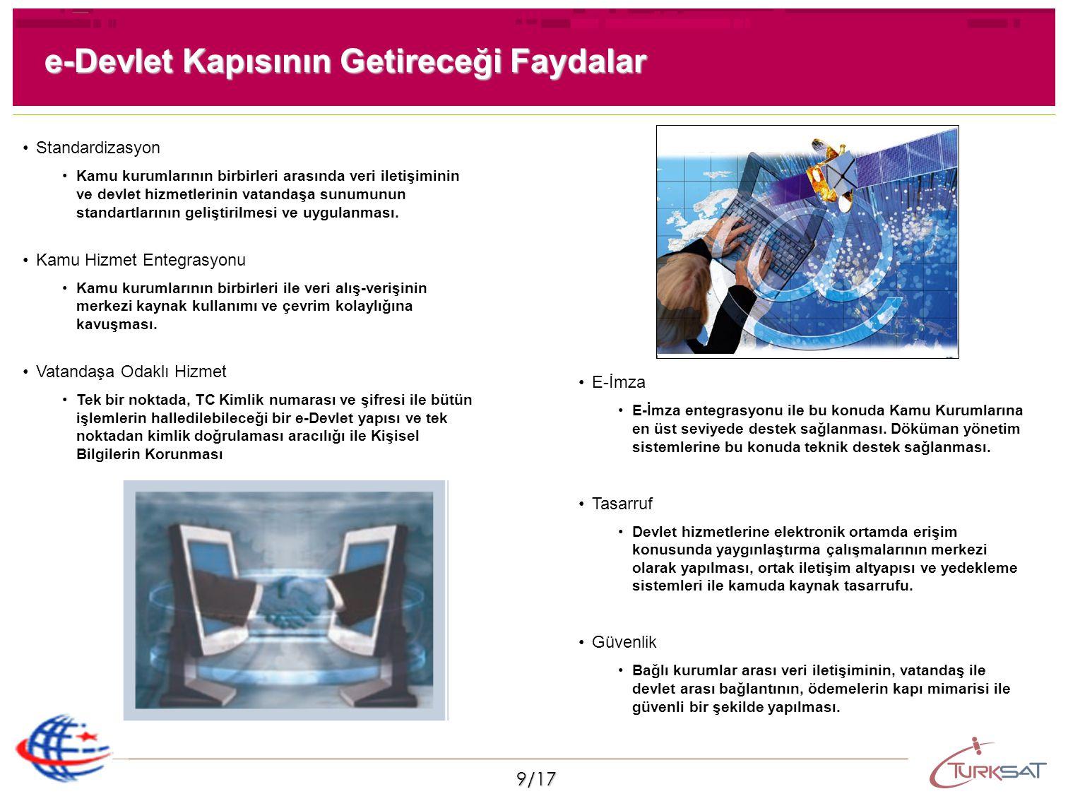 9/17 e-Devlet Kapısının Getireceği Faydalar Standardizasyon Kamu kurumlarının birbirleri arasında veri iletişiminin ve devlet hizmetlerinin vatandaşa