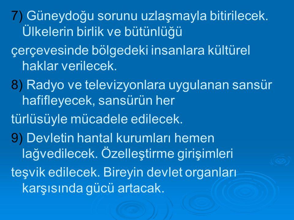 7) Güneydoğu sorunu uzlaşmayla bitirilecek. Ülkelerin birlik ve bütünlüğü çerçevesinde bölgedeki insanlara kültürel haklar verilecek. 8) Radyo ve tele