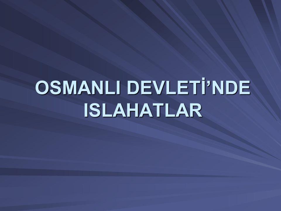 OSMANLI DEVLETİ'NDE ISLAHATLAR