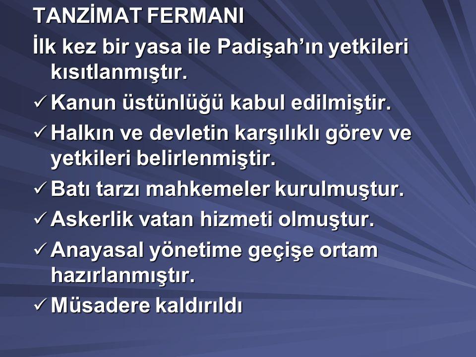 TANZİMAT FERMANI İlk kez bir yasa ile Padişah'ın yetkileri kısıtlanmıştır.