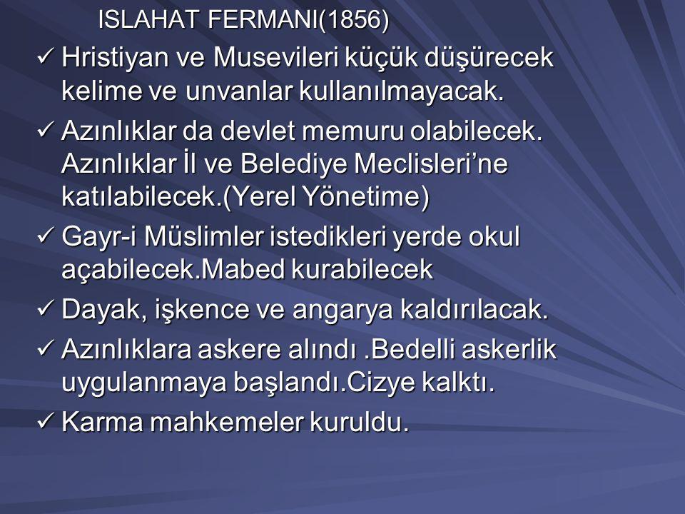 ISLAHAT FERMANI(1856) ISLAHAT FERMANI(1856) Hristiyan ve Musevileri küçük düşürecek kelime ve unvanlar kullanılmayacak.