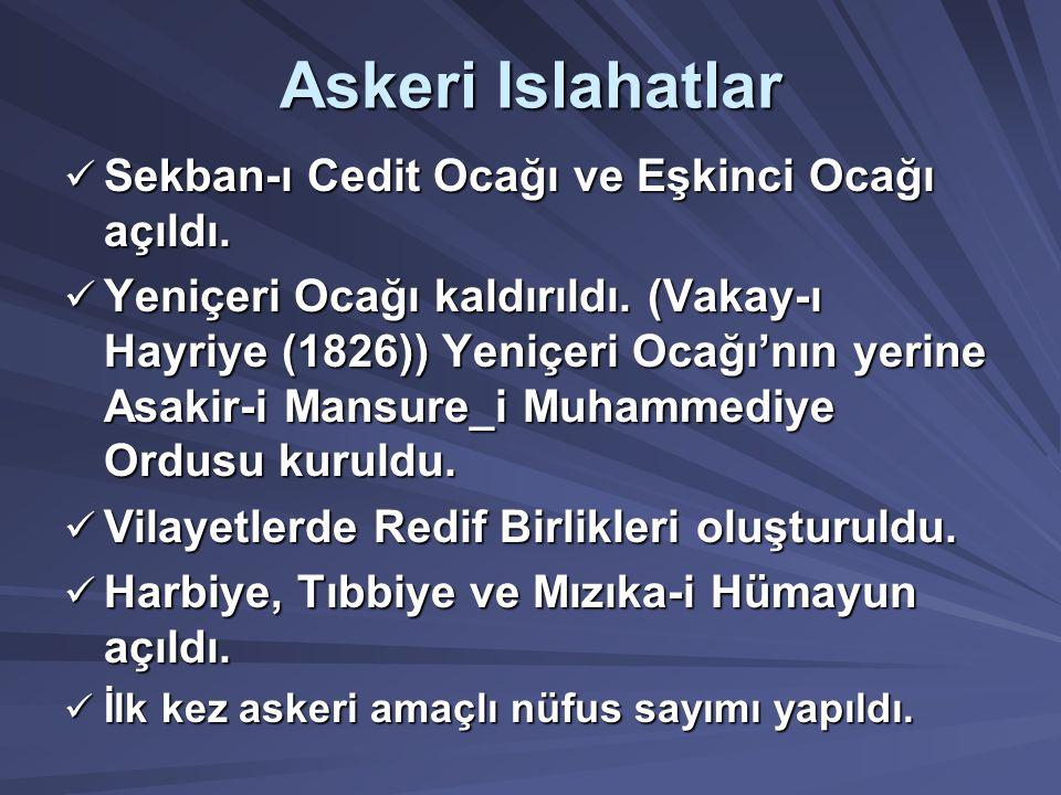 Askeri Islahatlar Sekban-ı Cedit Ocağı ve Eşkinci Ocağı açıldı.