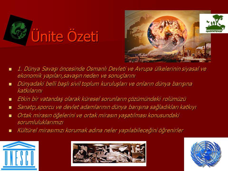 Ünite Özeti 1. Dünya Savaşı öncesinde Osmanlı Devleti ve Avrupa ülkelerinin siyasal ve ekonomik yapıları,savaşın neden ve sonuçlarını 1. Dünya Savaşı