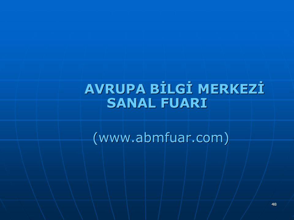 48 AVRUPA BİLGİ MERKEZİ SANAL FUARI AVRUPA BİLGİ MERKEZİ SANAL FUARI (www.abmfuar.com) (www.abmfuar.com) AVRUPA BİLGİ MERKEZİ SANAL FUARI AVRUPA BİLGİ MERKEZİ SANAL FUARI (www.abmfuar.com) (www.abmfuar.com)