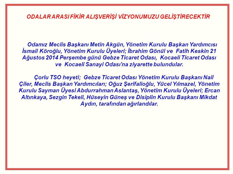 ODALAR ARASI FİKİR ALIŞVERİŞİ VİZYONUMUZU GELİŞTİRECEKTİR Odamız Meclis Başkanı Metin Akgün, Yönetim Kurulu Başkan Yardımcısı İsmail Köroğlu, Yönetim