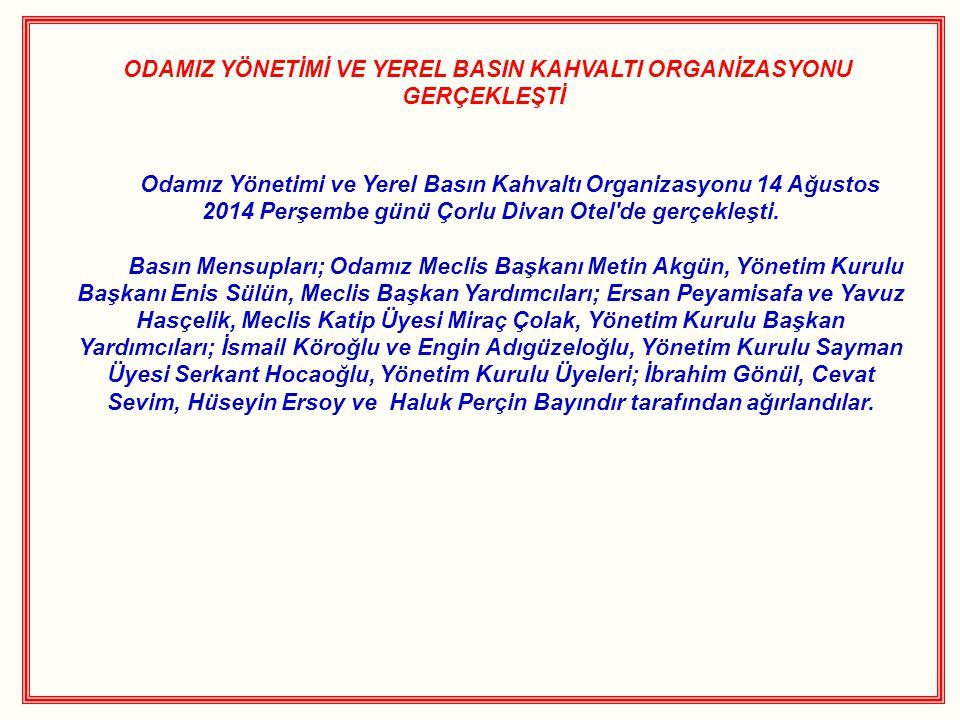 ODAMIZ YÖNETİMİ VE YEREL BASIN KAHVALTI ORGANİZASYONU GERÇEKLEŞTİ Odamız Yönetimi ve Yerel Basın Kahvaltı Organizasyonu 14 Ağustos 2014 Perşembe günü