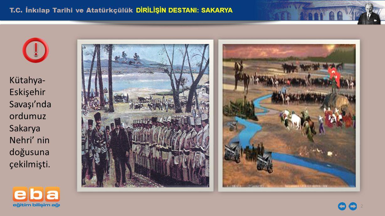 2 Kütahya- Eskişehir Savaşı'nda ordumuz Sakarya Nehri' nin doğusuna çekilmişti.