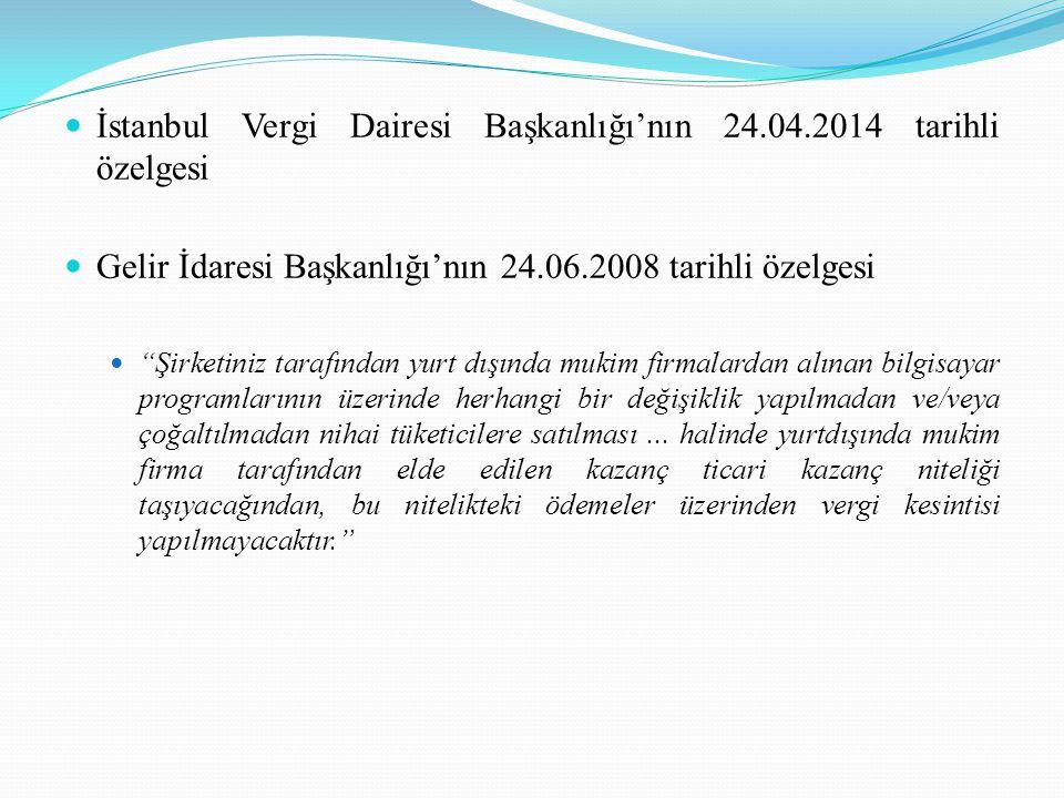 İstanbul Vergi Dairesi Başkanlığı'nın 24.04.2014 tarihli özelgesi Gelir İdaresi Başkanlığı'nın 24.06.2008 tarihli özelgesi Şirketiniz tarafından yurt dışında mukim firmalardan alınan bilgisayar programlarının üzerinde herhangi bir değişiklik yapılmadan ve/veya çoğaltılmadan nihai tüketicilere satılması...