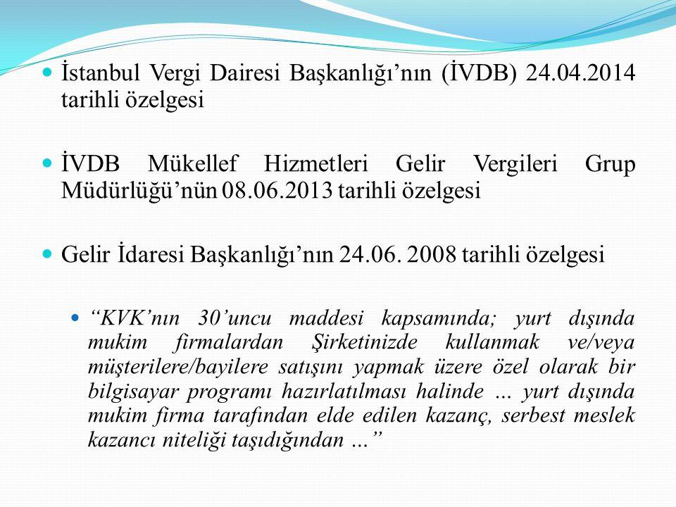İstanbul Vergi Dairesi Başkanlığı'nın (İVDB) 24.04.2014 tarihli özelgesi İVDB Mükellef Hizmetleri Gelir Vergileri Grup Müdürlüğü'nün 08.06.2013 tarihli özelgesi Gelir İdaresi Başkanlığı'nın 24.06.
