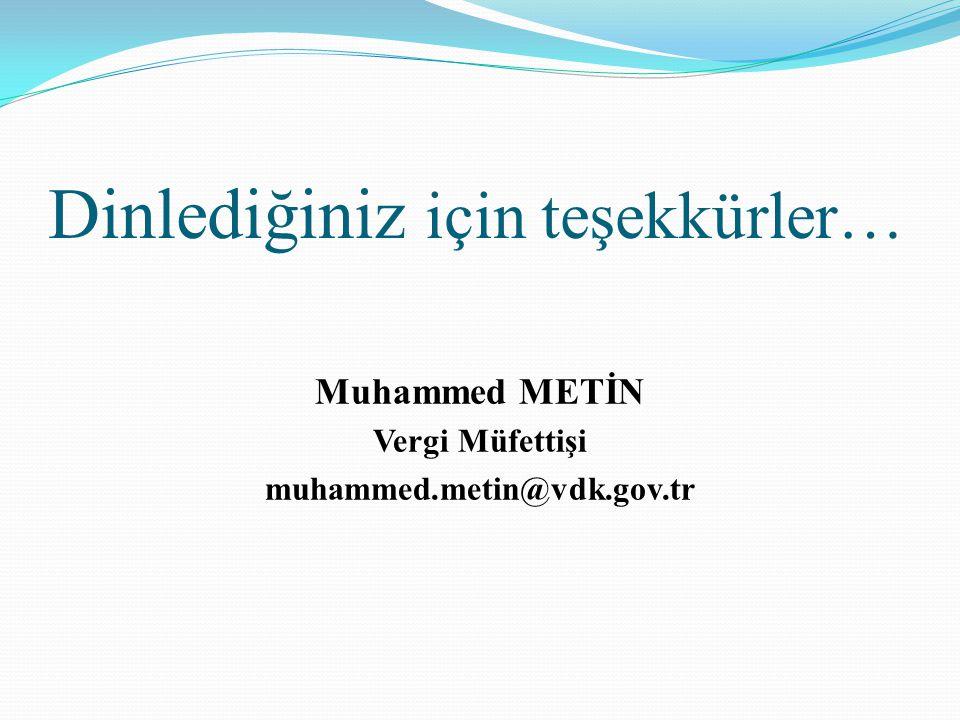 Dinlediğiniz için teşekkürler… Muhammed METİN Vergi Müfettişi muhammed.metin@vdk.gov.tr