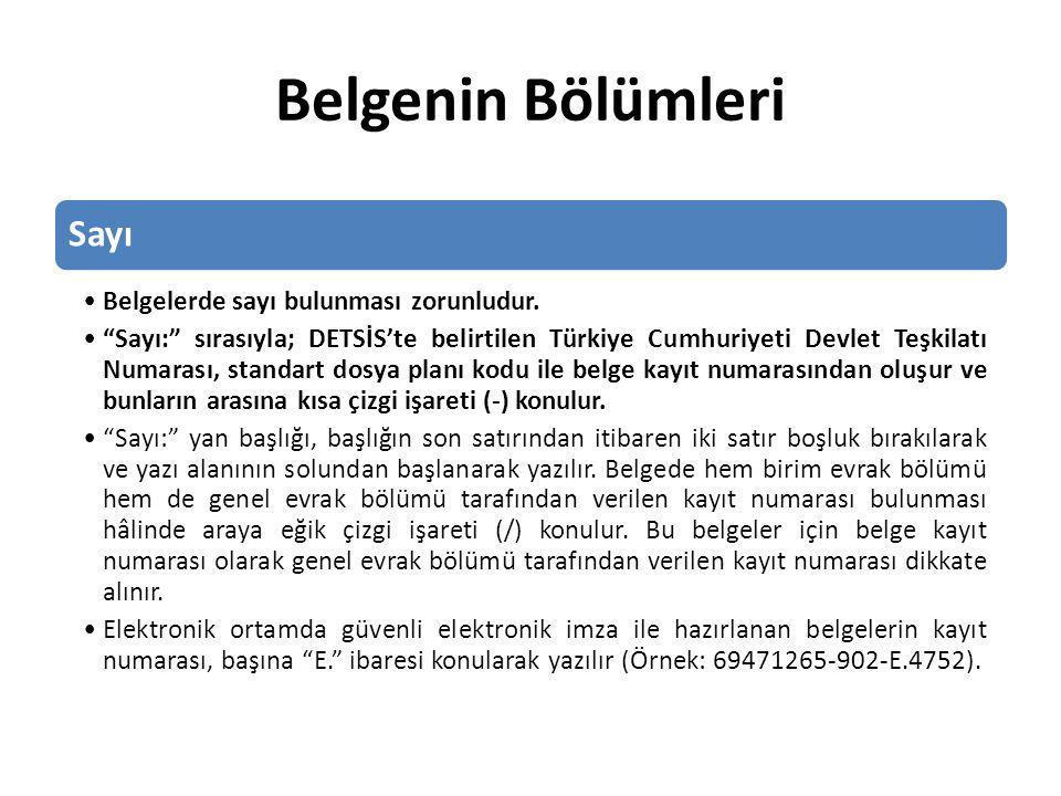"""Belgenin Bölümleri Sayı Belgelerde sayı bulunması zorunludur. """"Sayı:"""" sırasıyla; DETSİS'te belirtilen Türkiye Cumhuriyeti Devlet Teşkilatı Numarası, s"""