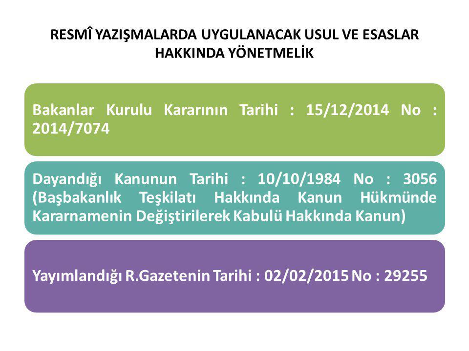 RESMÎ YAZIŞMALARDA UYGULANACAK USUL VE ESASLAR HAKKINDA YÖNETMELİK Bakanlar Kurulu Kararının Tarihi : 15/12/2014 No : 2014/7074 Dayandığı Kanunun Tari