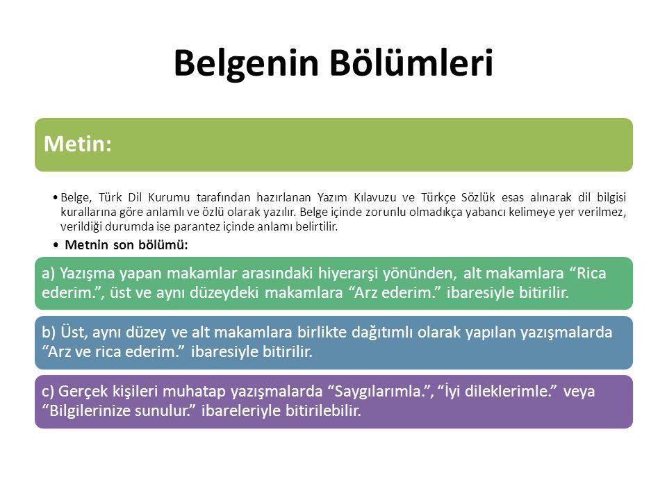 Belgenin Bölümleri Metin: Belge, Türk Dil Kurumu tarafından hazırlanan Yazım Kılavuzu ve Türkçe Sözlük esas alınarak dil bilgisi kurallarına göre anla
