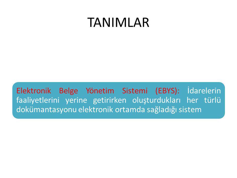 TANIMLAR Elektronik Belge Yönetim Sistemi (EBYS): İdarelerin faaliyetlerini yerine getirirken oluşturdukları her türlü dokümantasyonu elektronik ortam